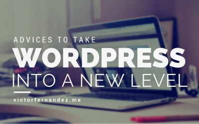 Advices to take your new wordpress page to a new level